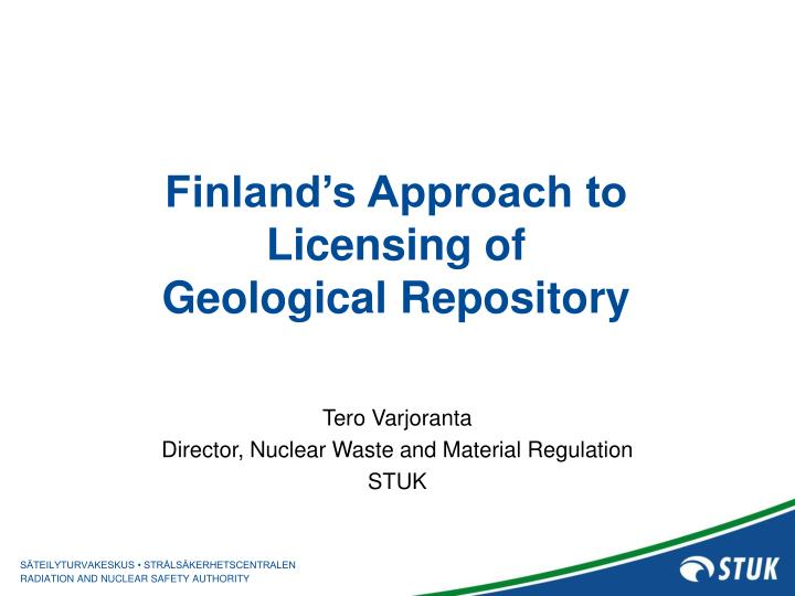 Finland s approach to licensing of geological repository