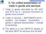 a no unified presentation of trade in goods and services