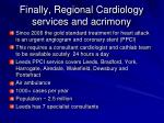 finally regional cardiology services and acrimony