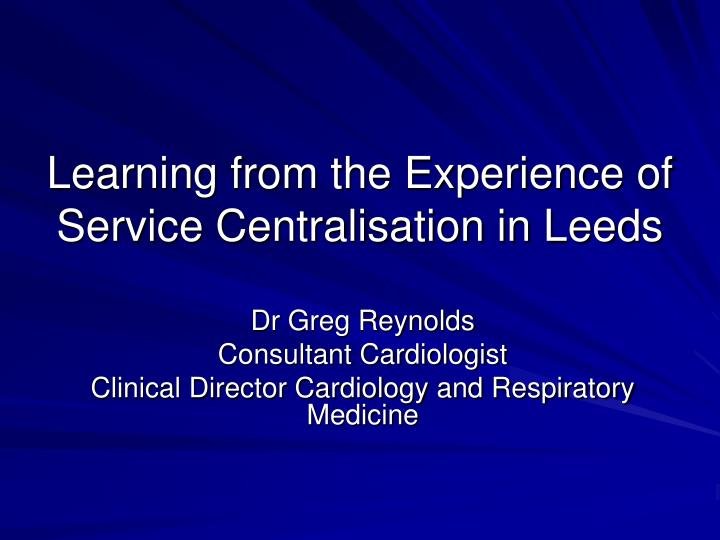 learning from the experience of service centralisation in leeds n.