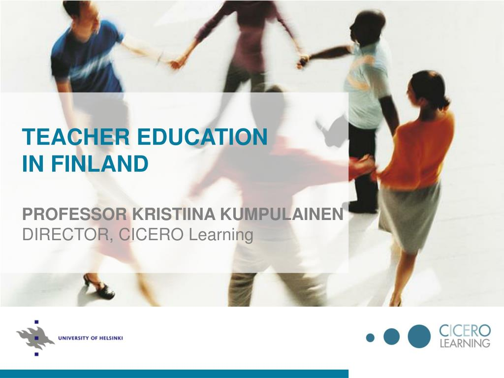 teacher education in finland professor kristiina kumpulainen director cicero learning