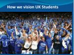 how we vision uk students