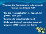 what are the requirements to continue to receive need b ased aid