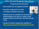 who should students see about financial aid issues