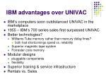 ibm advantages over univac