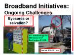 broadband initiatives ongoing challenges