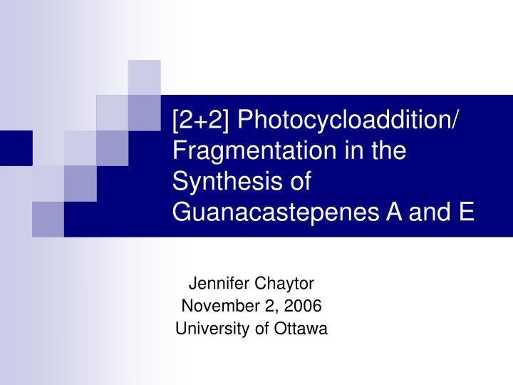 2 2 photocycloaddition fragmentation in the synthesis of guanacastepenes a and e n.
