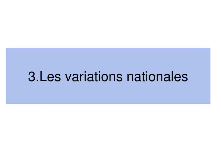 3.Les variations nationales