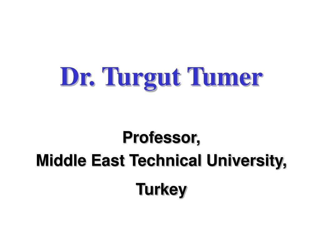 dr turgut tumer professor middle east technical university turkey l.