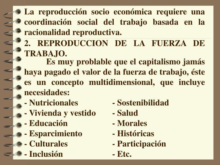 La reproducción socio económica requiere una coordinación social del trabajo basada en la racionalidad reproductiva.