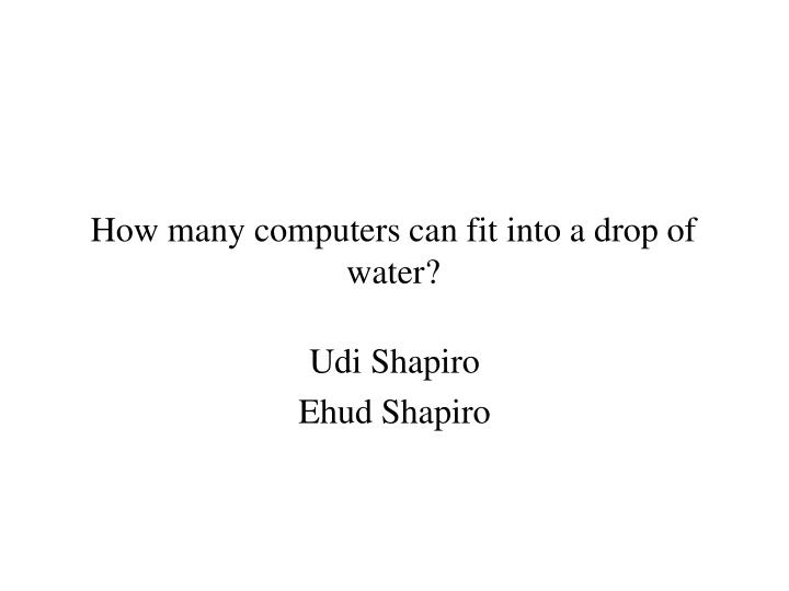 how many computers can fit into a drop of water n.