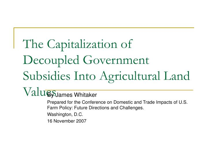 the capitalization of decoupled government subsidies into agricultural land values n.