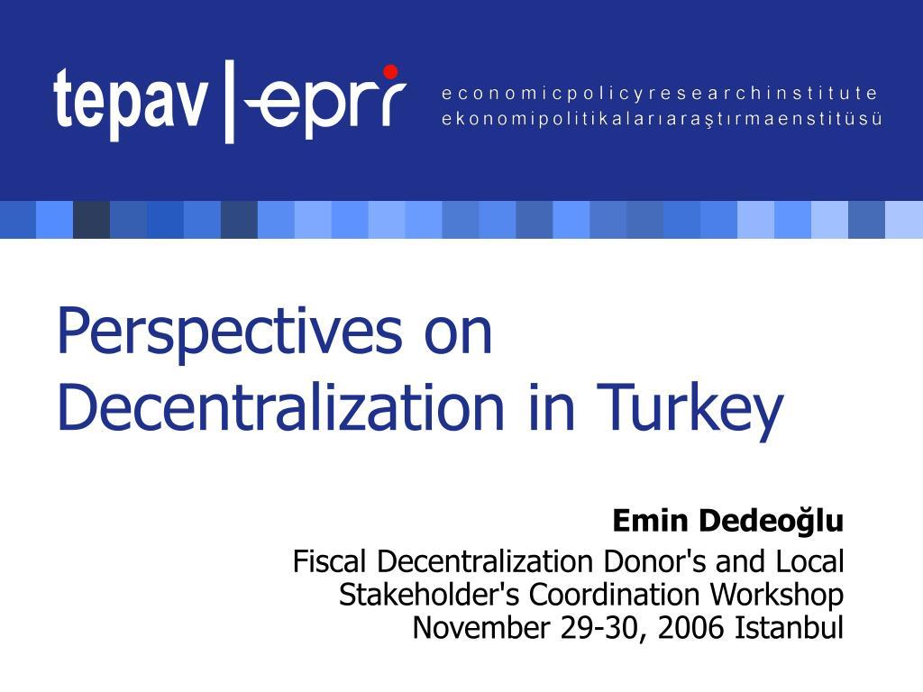 perspectives on decentralization in turkey l.