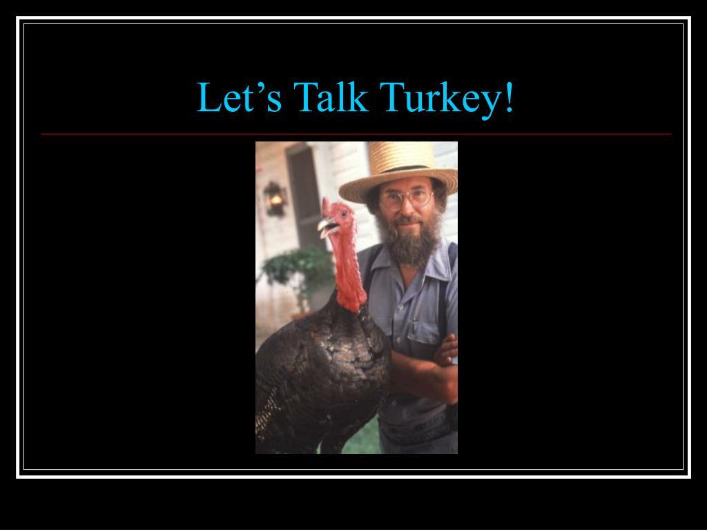 Let's Talk Turkey!