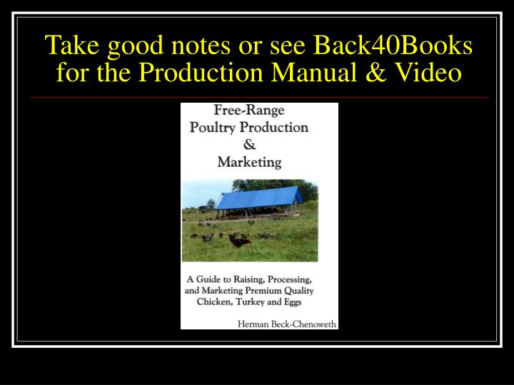 Take good notes or see back40books for the production manual video