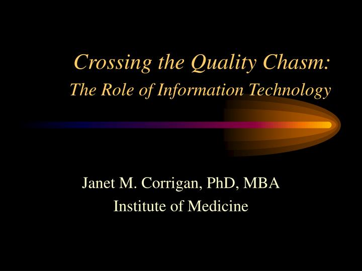 crossing the quality chasm the role of information technology n.