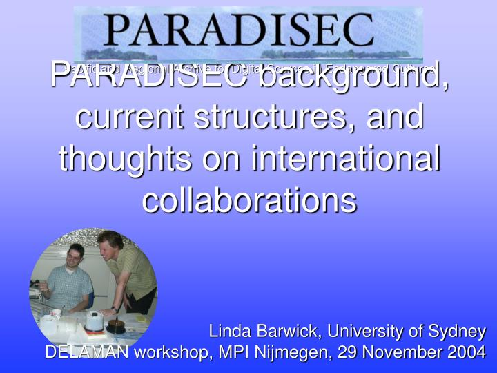 paradisec background current structures and thoughts on international collaborations n.