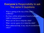 everyone s responsibility to ask the same 5 questions