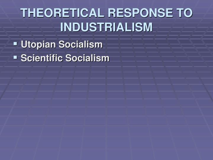 THEORETICAL RESPONSE TO INDUSTRIALISM