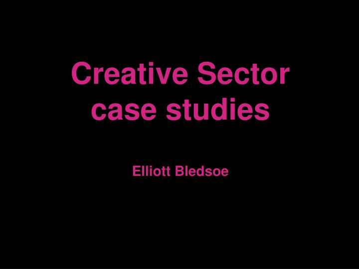 creative sector case studies elliott bledsoe n.