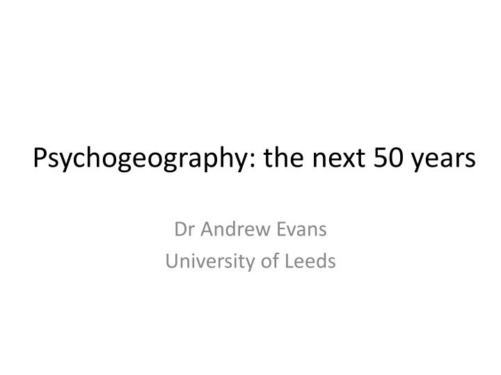 psychogeography the next 50 years n.