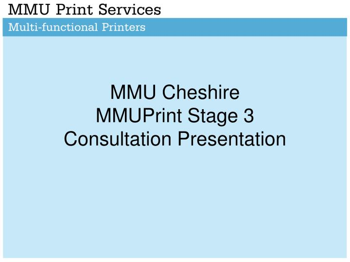 mmu cheshire mmuprint stage 3 consultation presentation n.