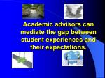 academic advisors can mediate the gap between student experiences and their expectations