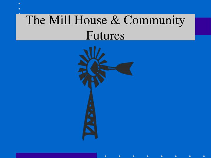 the mill house community futures n.