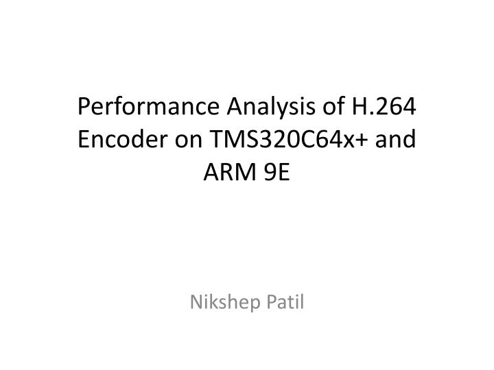 performance analysis of h 264 encoder on tms320c64x and arm 9e n.