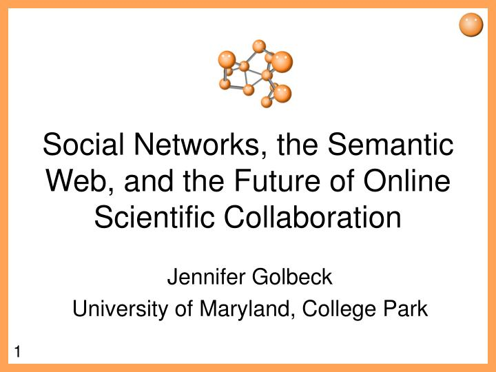 social networks the semantic web and the future of online scientific collaboration n.