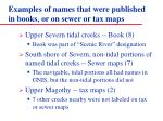 examples of names that were published in books or on sewer or tax maps