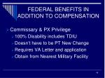 federal benefits in addition to compensation1