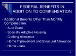 federal benefits in addition to compensation4
