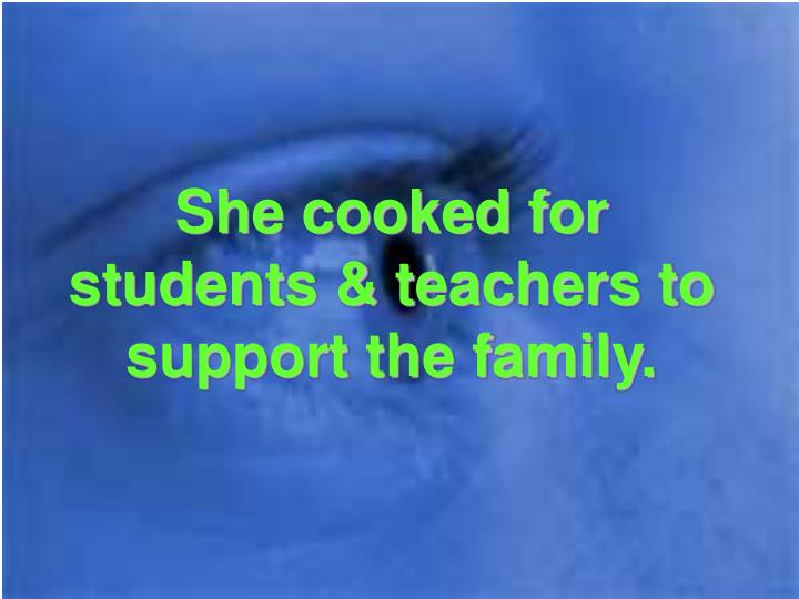 She cooked for students teachers to support the family
