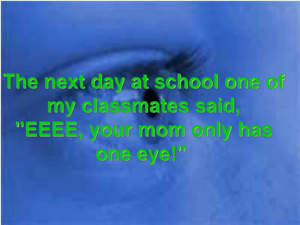 The next day at school one of my classmates said,