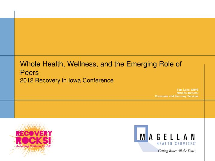 whole health wellness and the emerging role of peers 2012 recovery in iowa conference n.