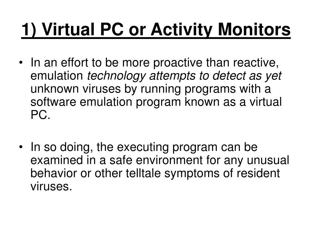 1) Virtual PC or Activity Monitors