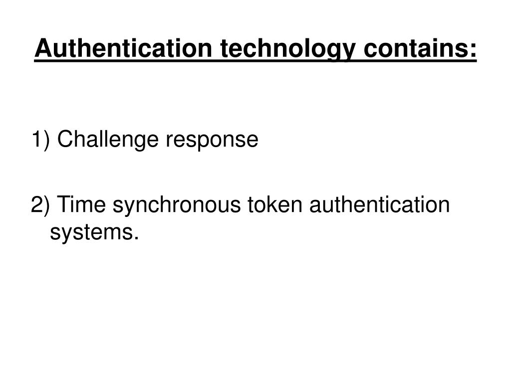 Authentication technology contains: