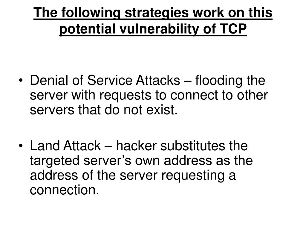 The following strategies work on this potential vulnerability of TCP