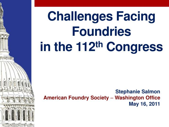 challenges facing foundries in the 112 th congress n.