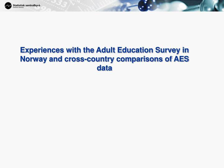 Experiences with the adult education survey in norway and cross country comparisons of aes data