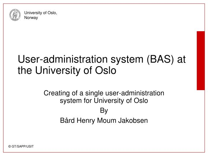 User administration system bas at the university of oslo