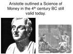 aristotle outlined a science of money in the 4 th century bc still valid today