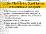 can a body go into closed session without notice on the agenda
