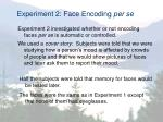 experiment 2 face encoding per se