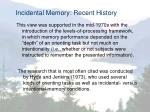 incidental memory recent history