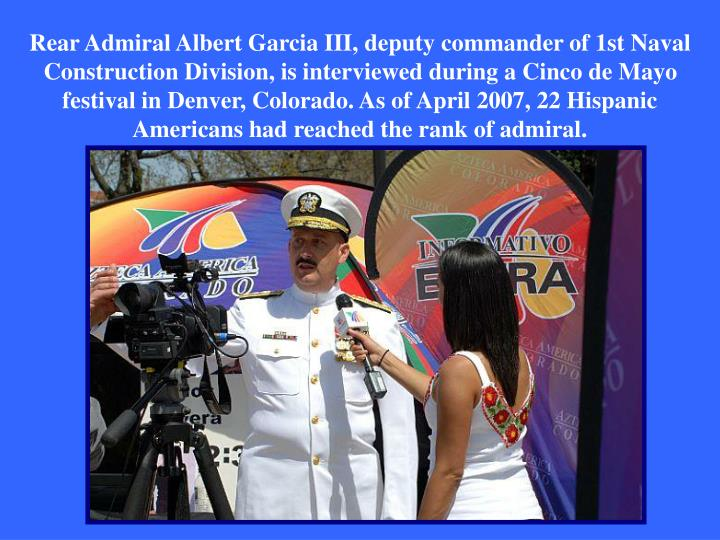 Rear Admiral Albert Garcia III, deputy commander of 1st Naval Construction Division, is interviewed during a Cinco de Mayo festival in Denver, Colorado. As of April 2007, 22 Hispanic Americans had reached the rank of admiral.