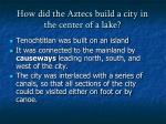 how did the aztecs build a city in the center of a lake