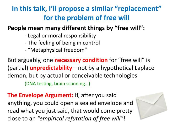 "In this talk, I'll propose a similar ""replacement"" for the problem of free will"