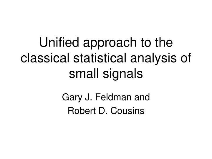 unified approach to the classical statistical analysis of small signals n.